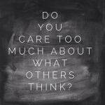 care too much about what others think