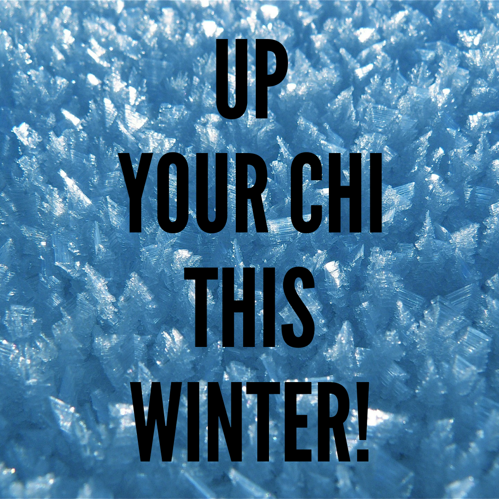 Up your Chi this Winter!