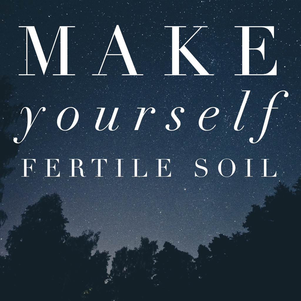 Make yourself fertile soil
